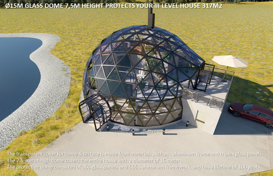 Ø15m Glass Dome 7,5m Height protects your III Level house 317m2